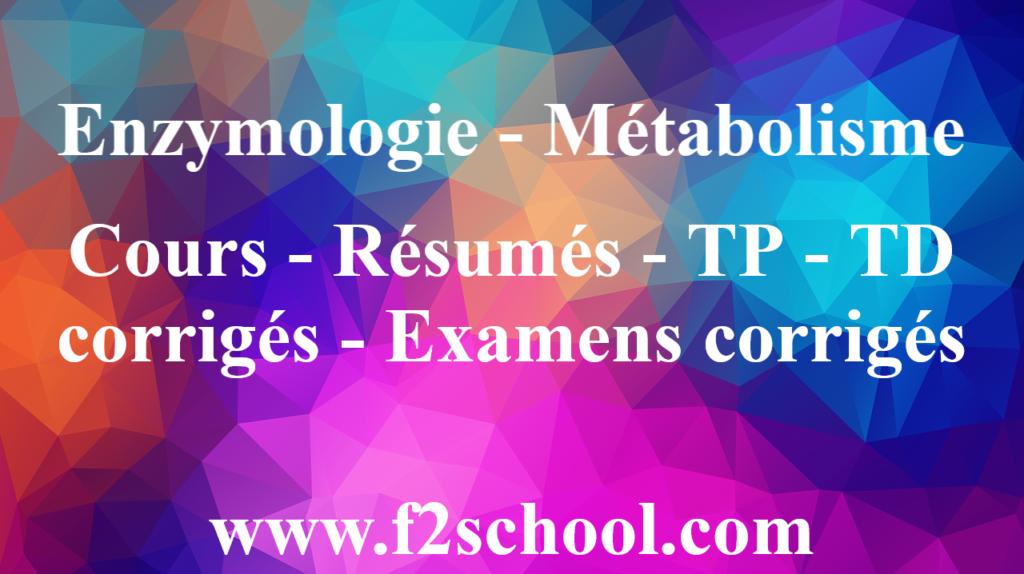 Photo : Enzymologie - Métabolisme : Cours-Résumés-TP-TD et Examens corrigés