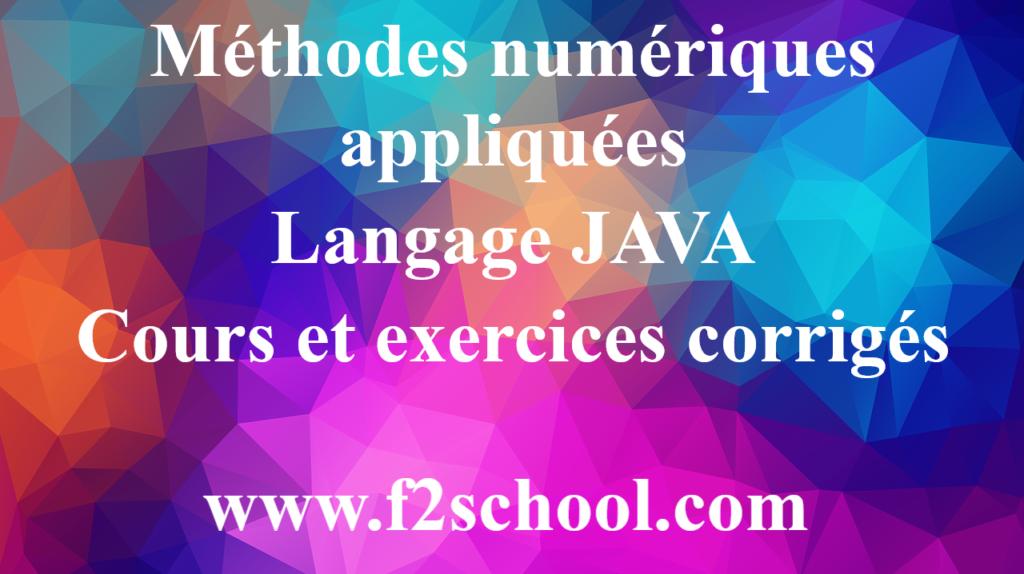 Langage JAVA : Cours et exercices corrigés - Méthodes numériques appliquées