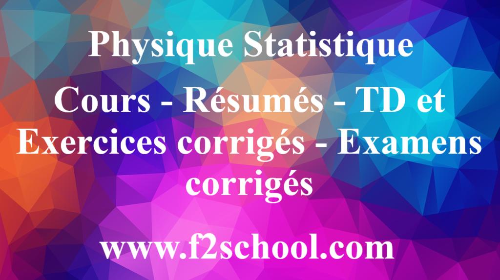 Physique Statistique : Cours - Résumés - TD et Exercices corrigés - Examens  corrigés