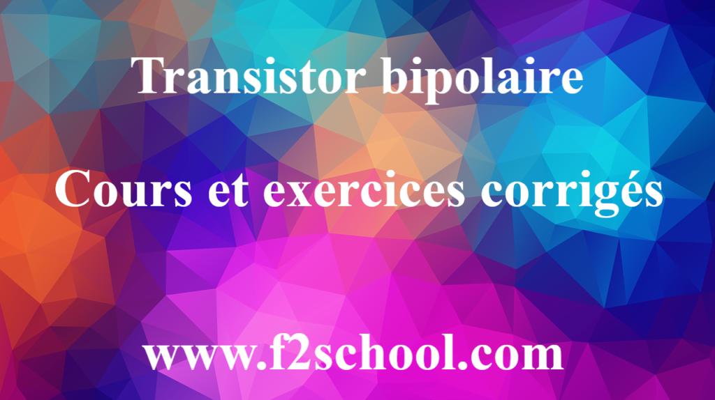 Transistor bipolaire : Cours et exercices corrigés