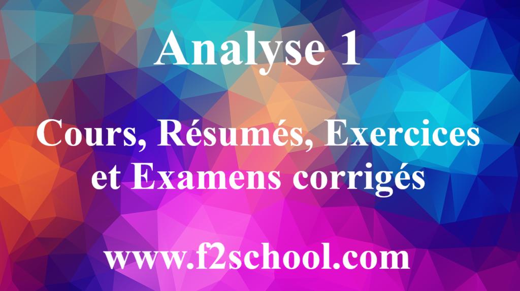 Analyse 1 : Cours, Résumés, Exercices et Examens corrigés