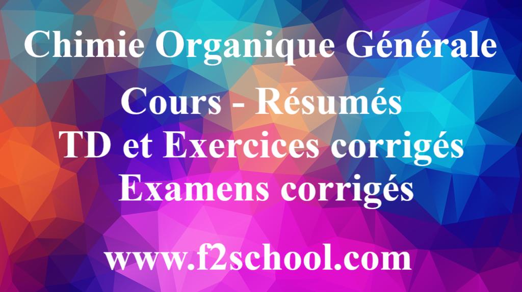 Chimie Organique Générale : Cours-Résumés- TD et Exercices corrigés-Examens corrigés