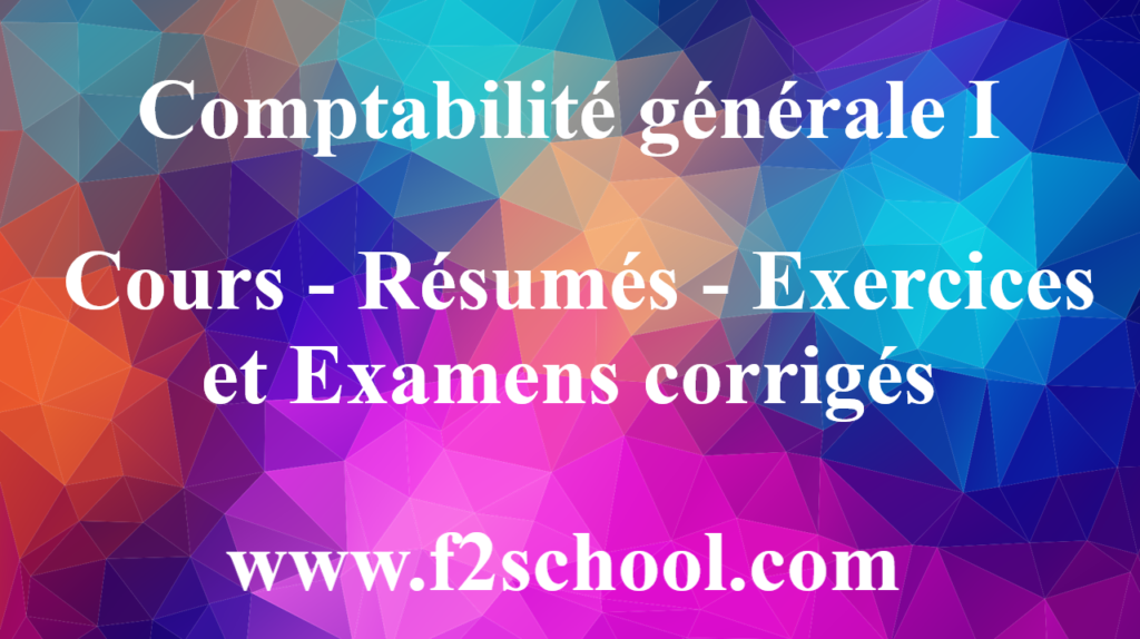 Comptabilite Generale I Cours Resumes Exercices Examens F2school