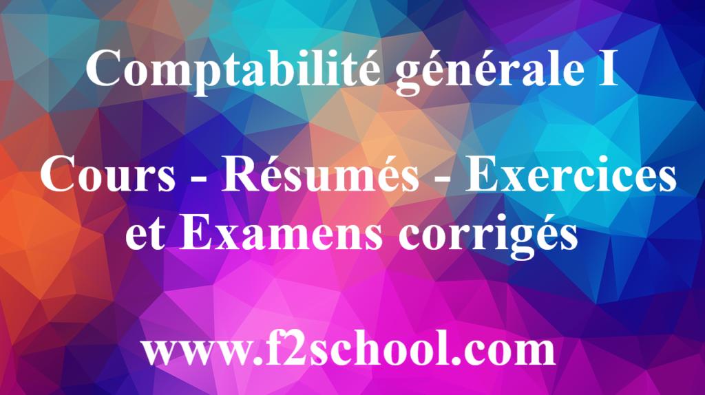 Comptabilité générale I : Cours-Résumés-Exercices-Examens