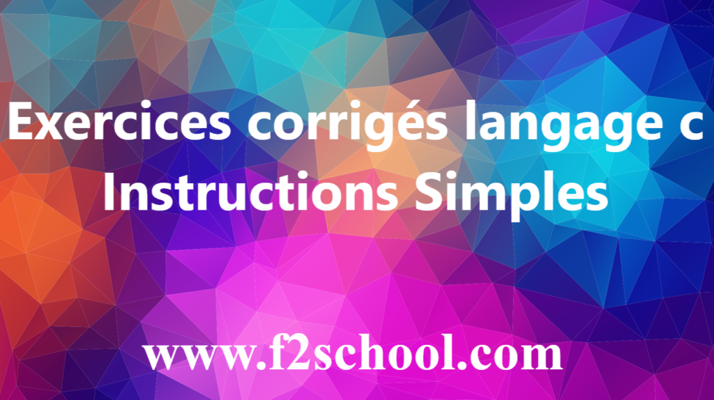 Exercices corrigés langage c - Instructions Simples