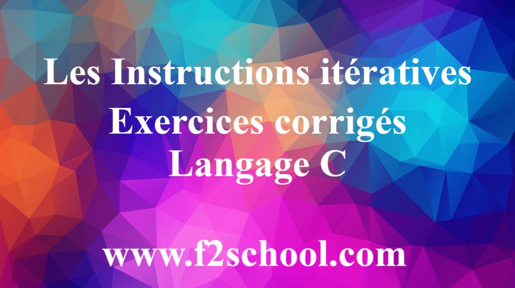 Les Instructions itératives Exercices corrigés - Langage C