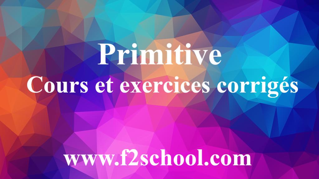 Primitive  Cours et exercices corrigés