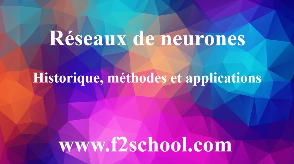 Réseaux de neurones : historique, méthodes et applications