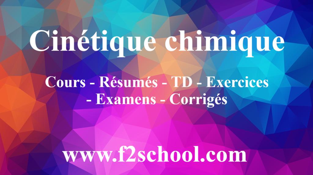Cinétique chimique : Cours-Résumés-TD-Exercices-Examens-Corrigés
