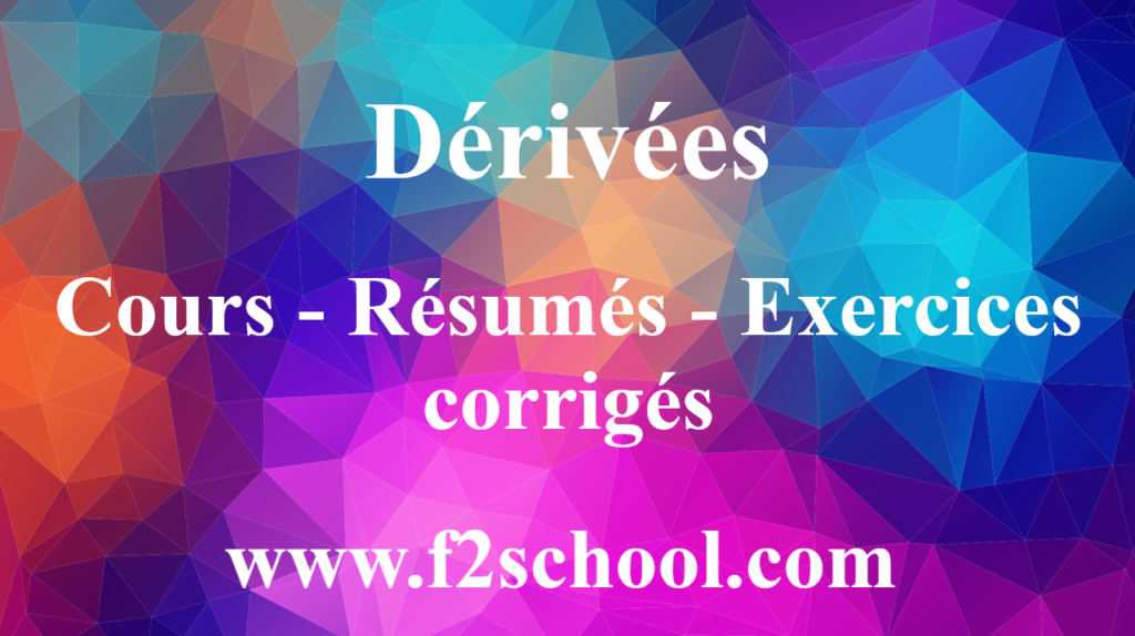 Dérivées-Dérivation : Cours-Résumés-Exercices corrigés
