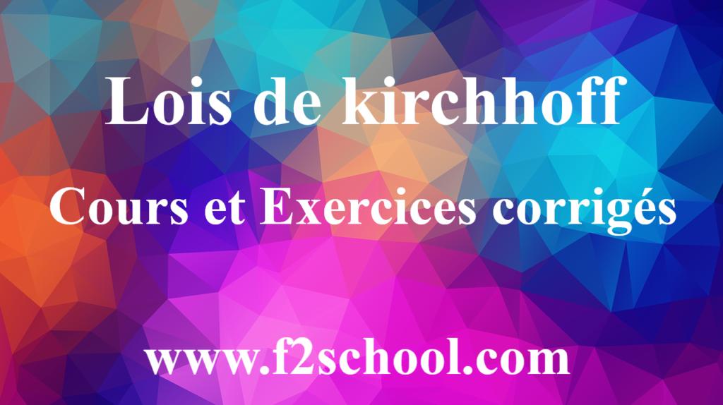 Loi de kirchhoff : Cours et Exercices corrigés