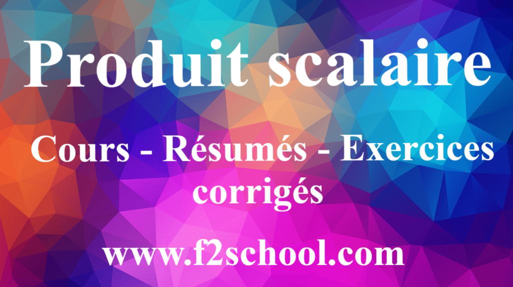 Produit scalaire : Cours-Résumés-Exercices corrigés