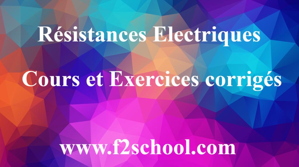 Résistances Electriques : Cours et Exercices corrigés
