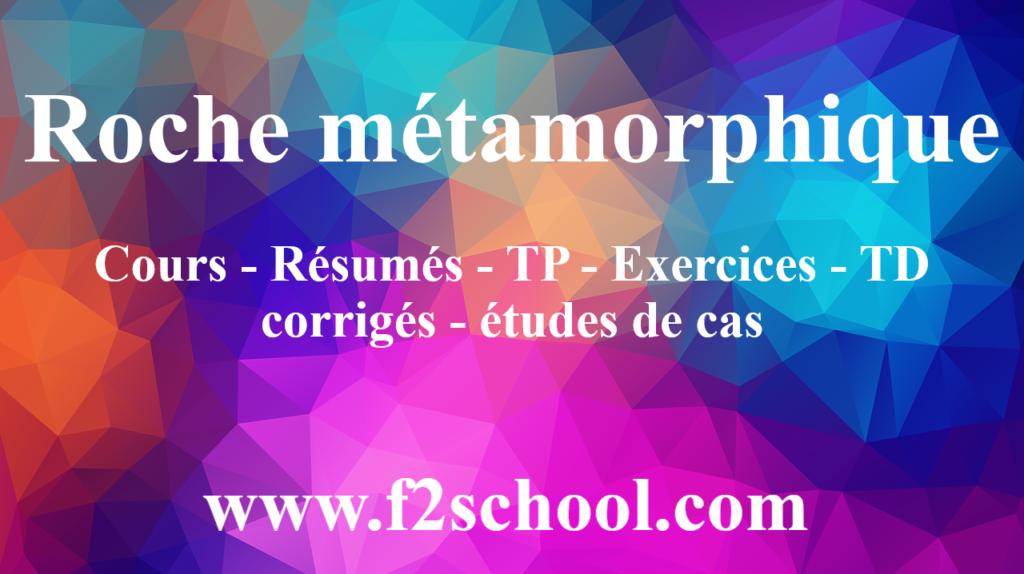 Roche métamorphique : Cours - Résumés - TP - Exercices - TD corrigés - études de cas