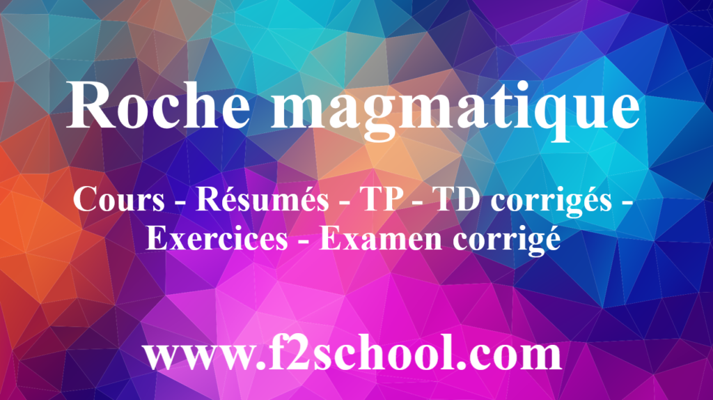 Roche Magmatique Cours Resumes Tp Exercices Examen F2school