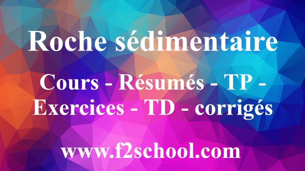 Roche sédimentaire : Cours-Résumés-TP-Exercices-TD-corrigés