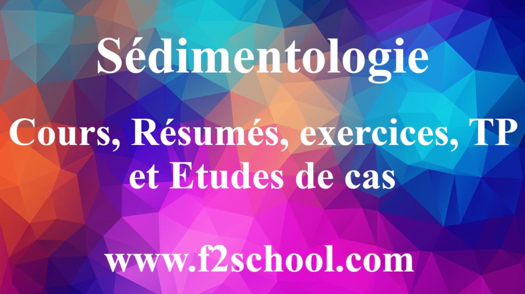 Sédimentologie : Cours, Résumés, exercices, TP et Etudes de cas
