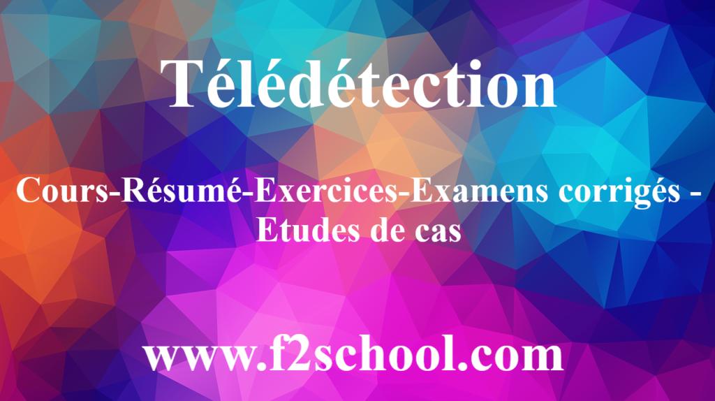 Télédétection : Cours-Résumé-Exercices-Examens corrigés