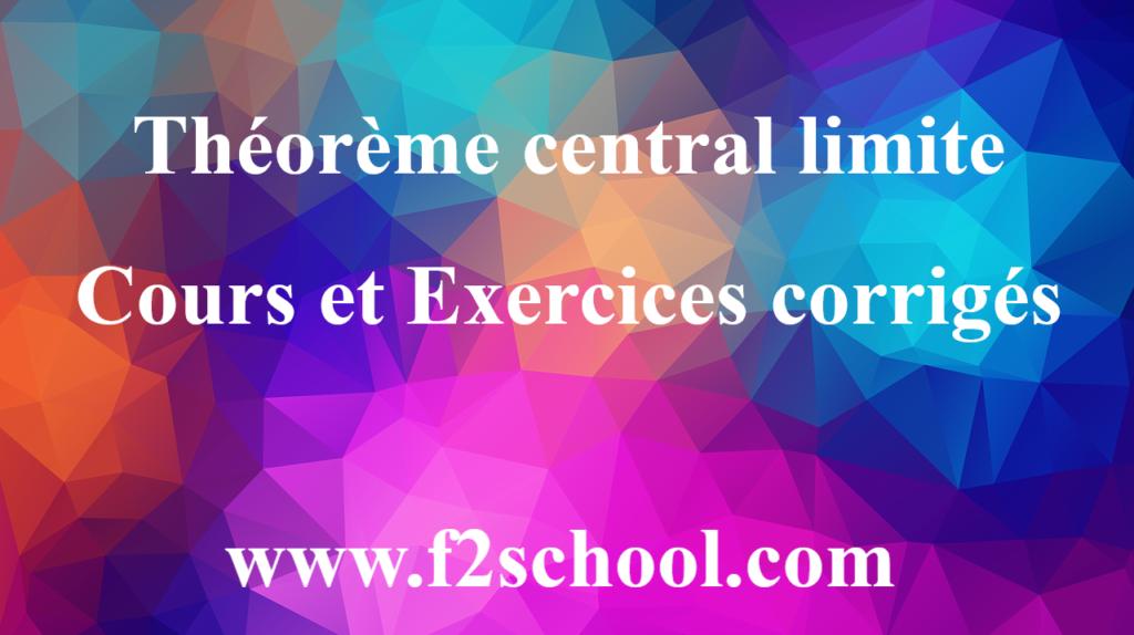 Théorème central limite : Cours et Exercices corrigés