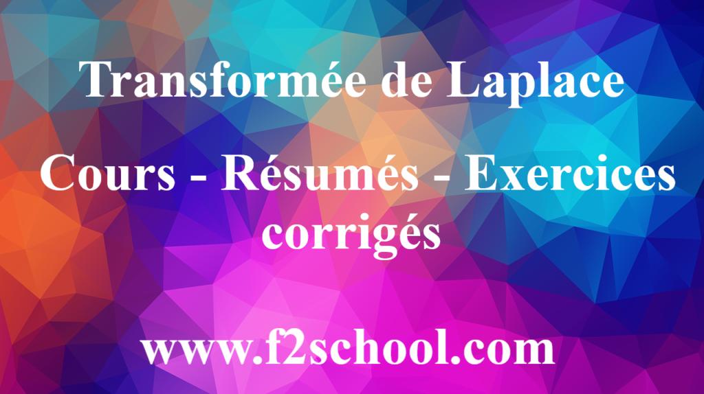 Transformée de Laplace : Cours-Résumés-Exercices corrigés