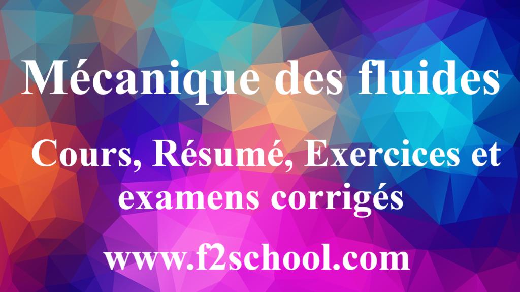Mécanique des fluides : Cours, Résumé, Exercices et examens