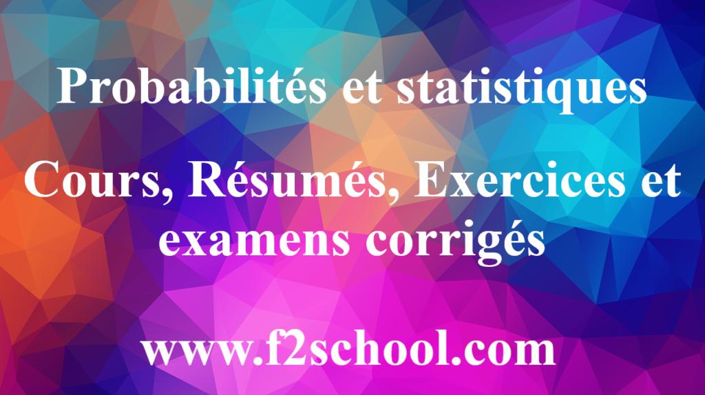 Probabilités et statistiques : cours, Résumés, Exercices et examens corrigés
