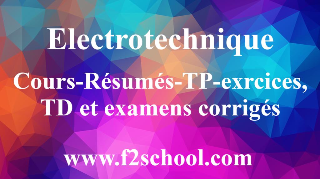 Electrotechnique : Cours-Résumés-TP-exrcices, TD et examens corrigés