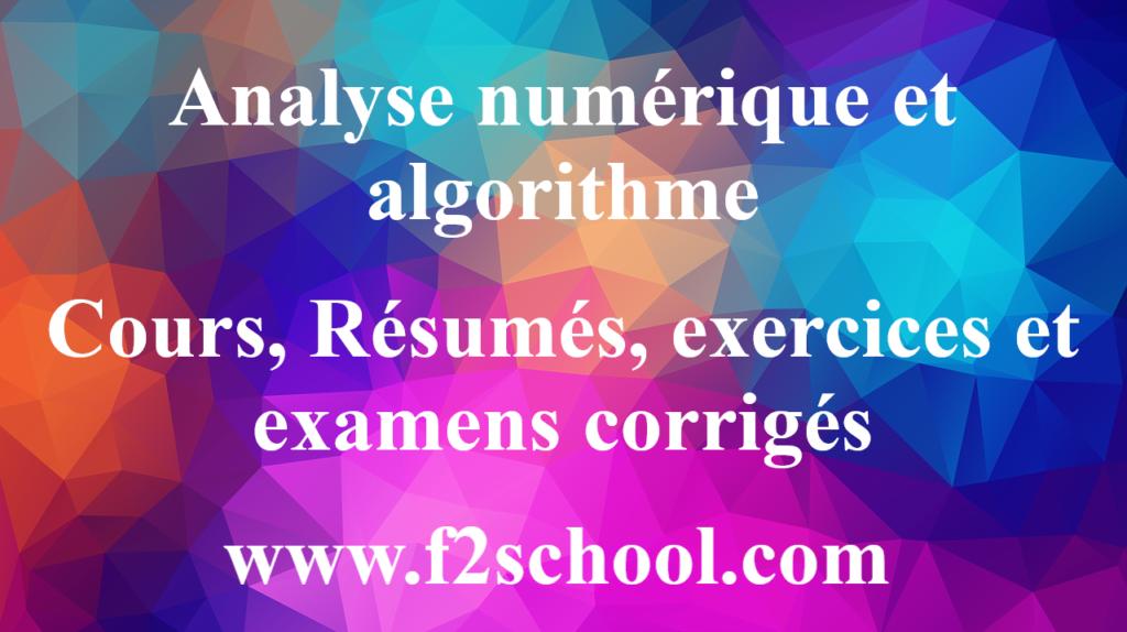 Analyse numérique et algorithme cours, Résumés, exercices et examens corrigés