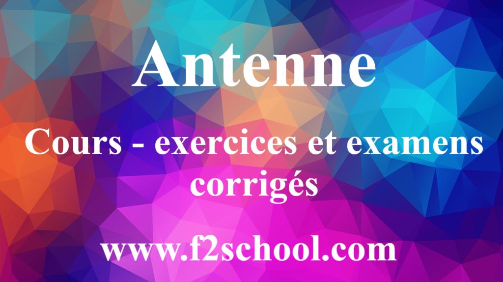 Antenne : cours - exercices et examens corrigés