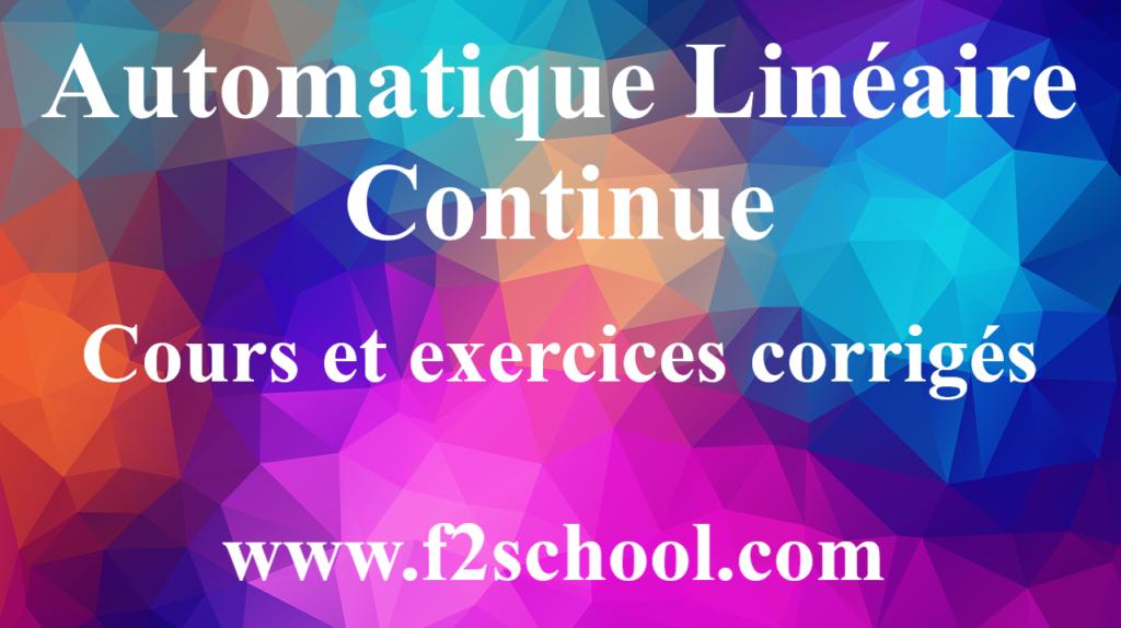 Automatique Linéaire Continue : cours et exercices corrigés