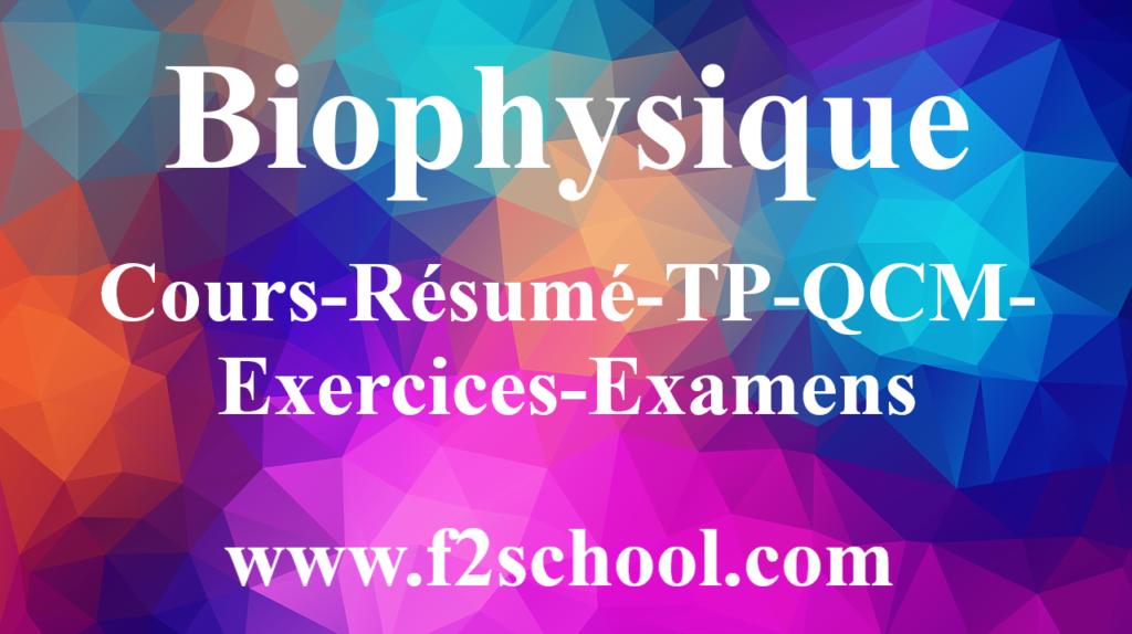 Biophysique : Cours-Résumé-TP-QCM-Exercices-Examens