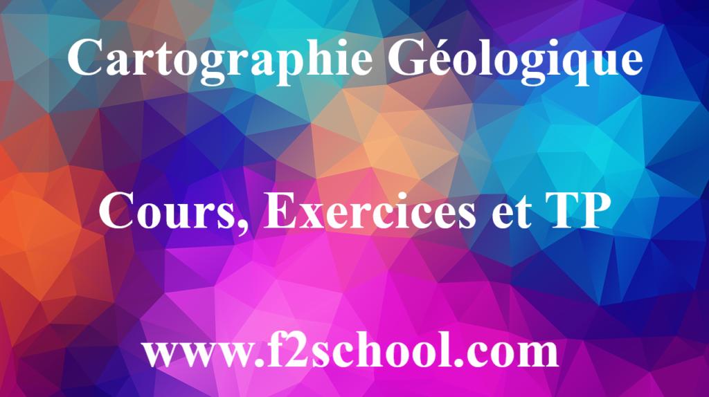 Cartographie Géologique cours, Exercices et TP