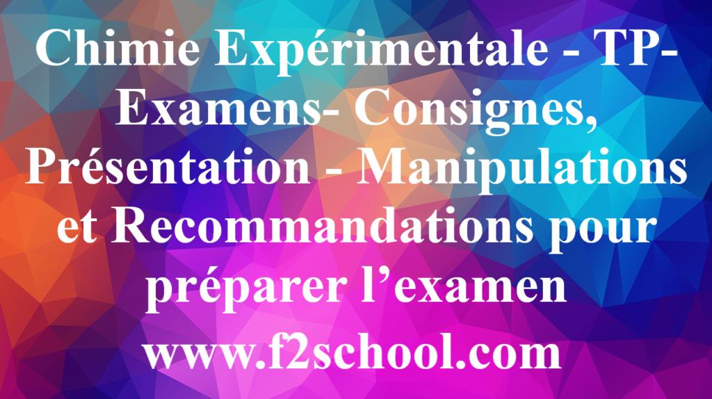 Chimie Expérimentale - TP- Examens- Consignes, Présentation - Manipulations et Recommandations pour préparer l'examen