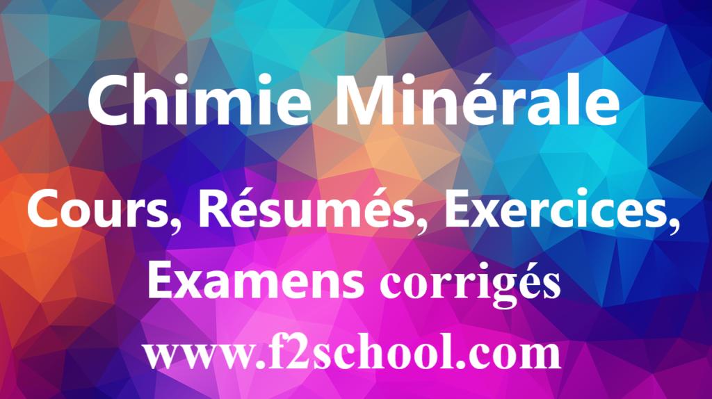 Chimie Minérale : Cours-Résumés-Exercices-Examens
