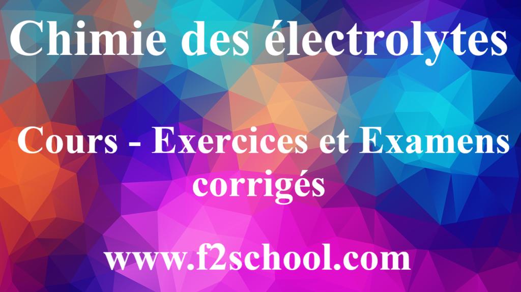 Chimie des électrolytes : Cours - Exercices et Examens corrigés