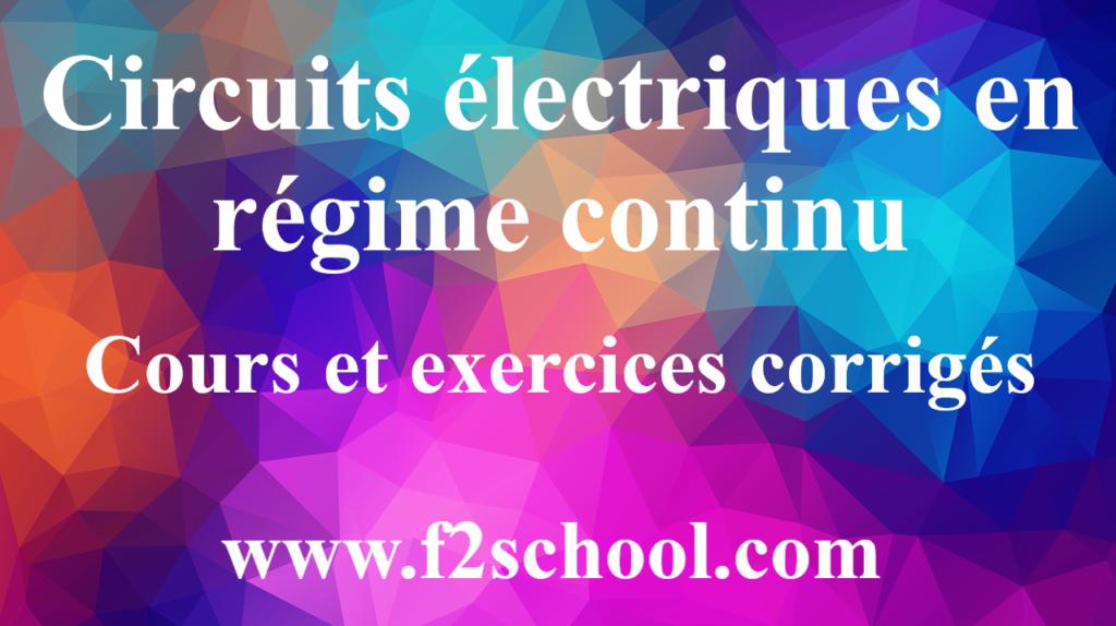 Circuits électriques en régime continu- cours et exercices