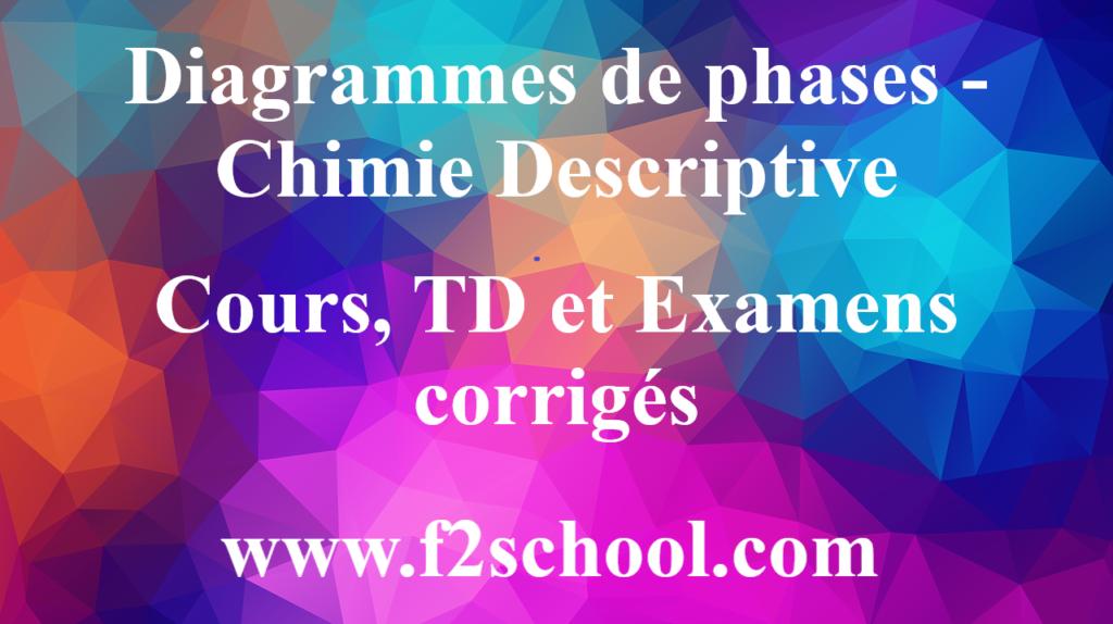 Diagrammes de phases - Chimie Descriptive : Cours, TD et Examens corrigés