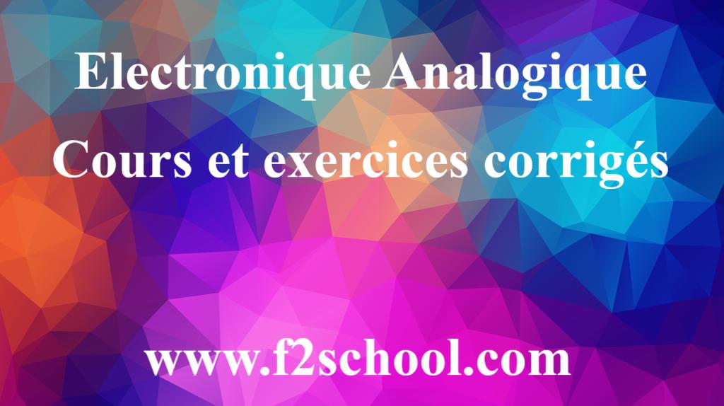 Electronique Analogique : cours et exercices corrigés
