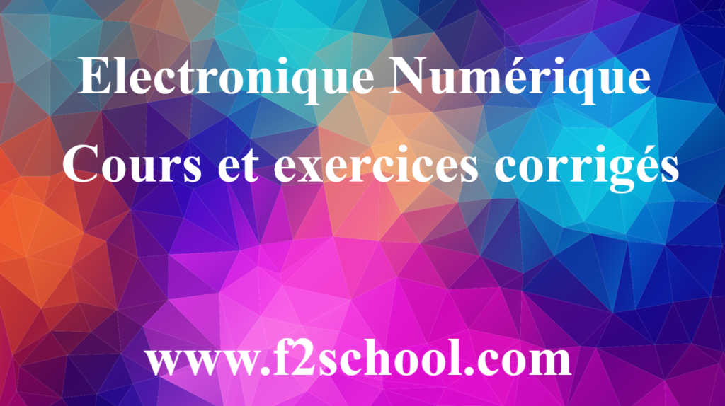 Electronique Numérique : Cours et exercices corrigés