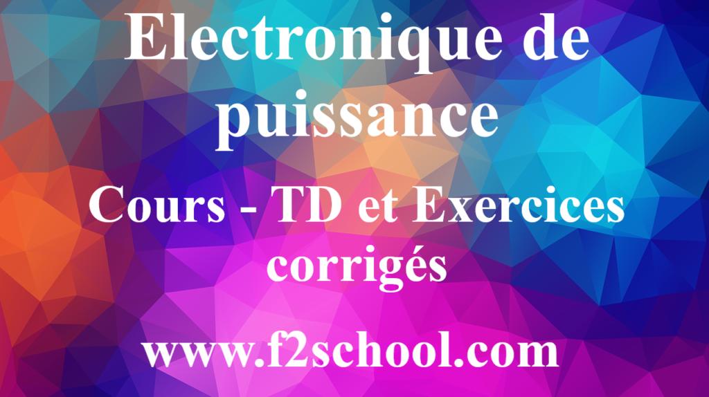 Electronique de puissance - cours - TD et Exercices corrigés