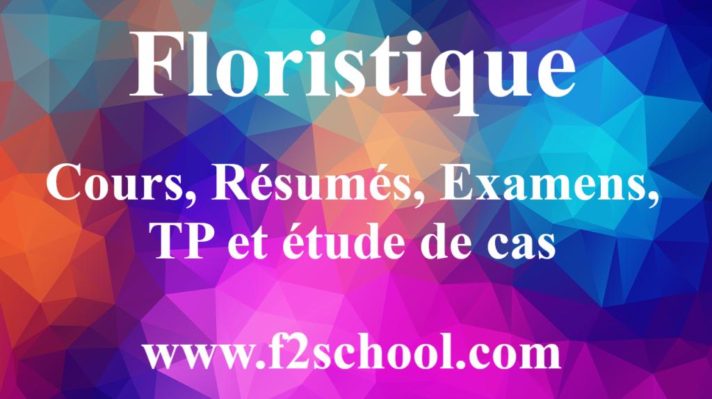 Floristique : Cours, Résumés, Examens, TP et étude de cas