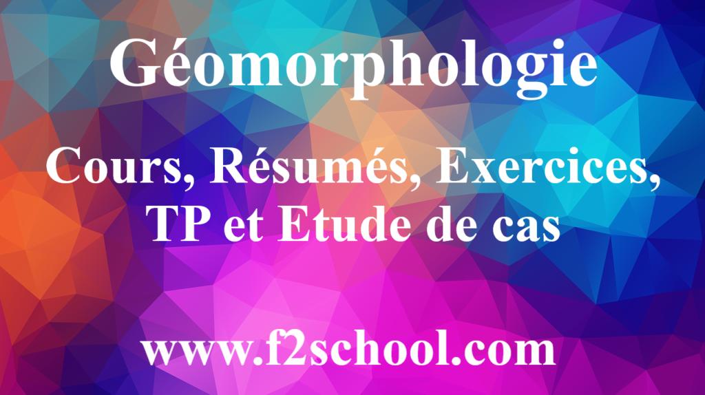 Géomorphologie : Cours, Résumés, Exercices, TP