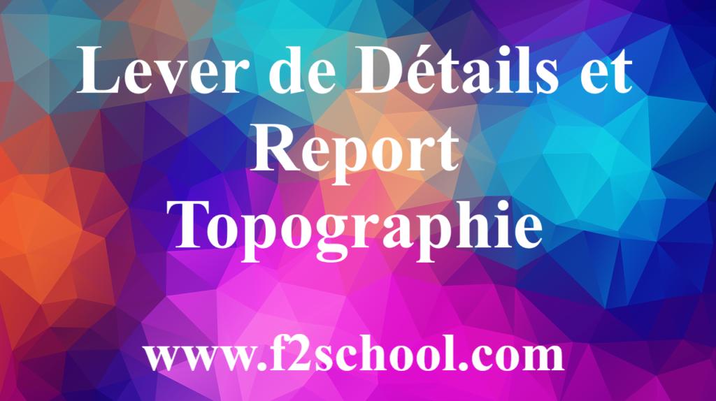 Lever de Détails et Report - Topographie
