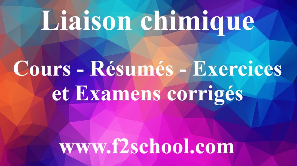 Liaison chimique : Cours - Résumés - Exercices et Examens