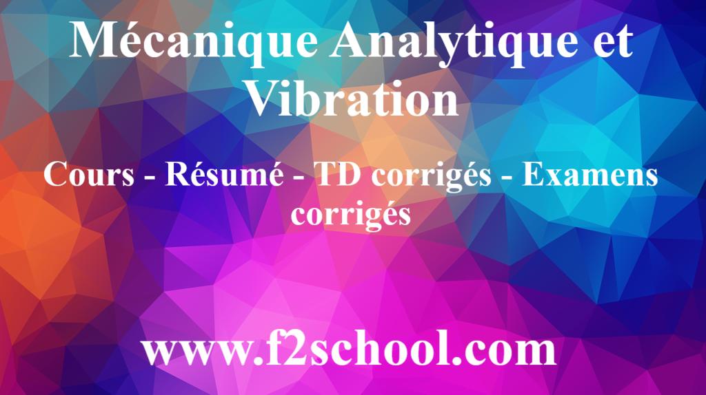 Mécanique Analytique et Vibration : Cours - Résumé - TD corrigés - Examens corrigés