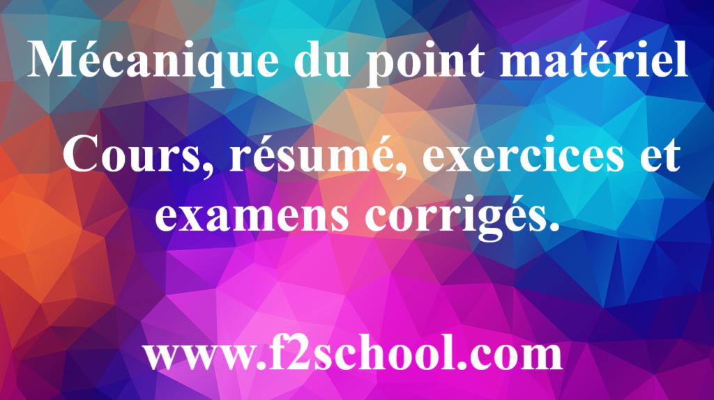 Mécanique du point matériel :  Cours, résumé, exercices et examens corrigés.