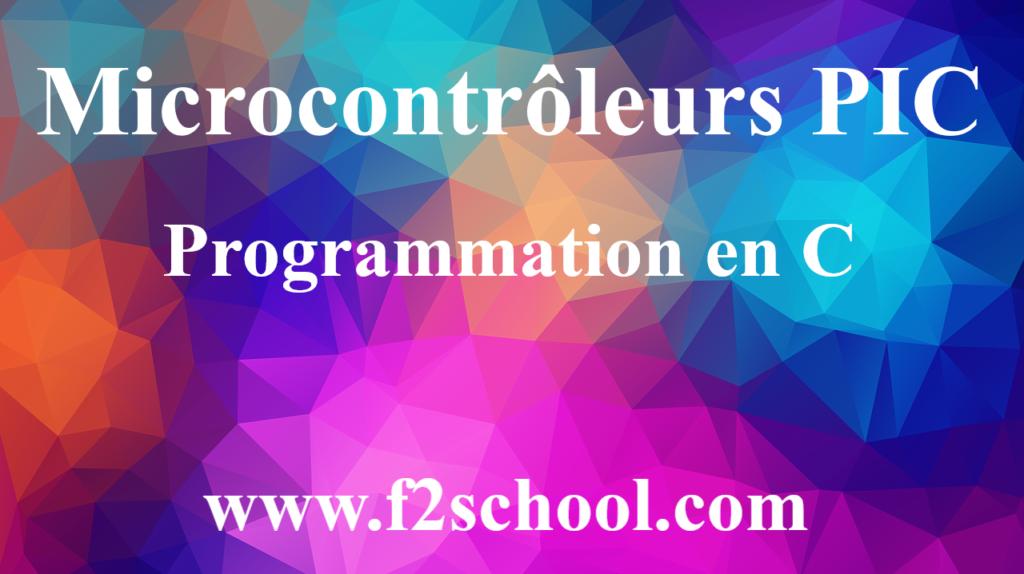 Microcontrôleurs PIC : Programmation en C