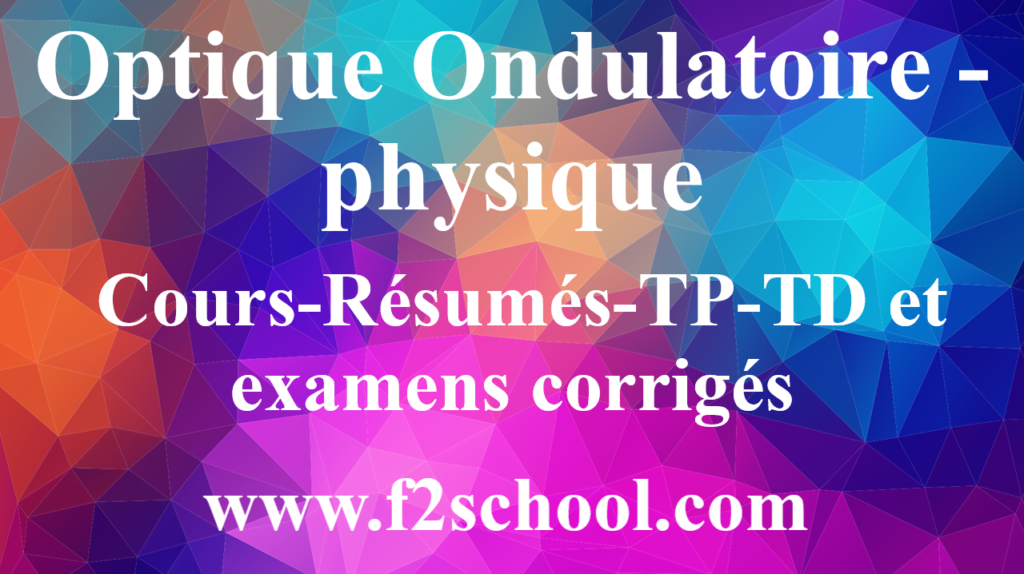 Optique Ondulatoire - physique : Cours-Résumés-TP-TD et examens corrigés