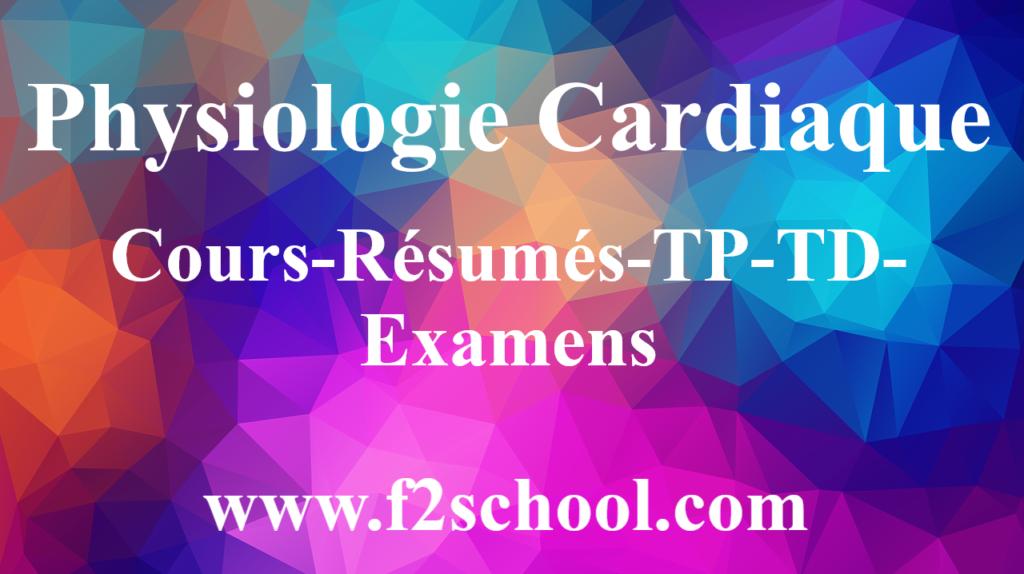 Physiologie Cardiaque : Cours-Résumés-TP-TD-Examens