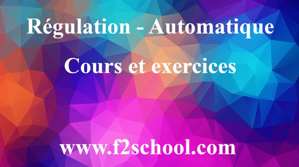 Régulation - Automatique : Cours et exercices
